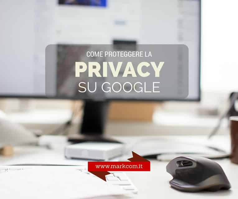 Come proteggere la privacy su Google