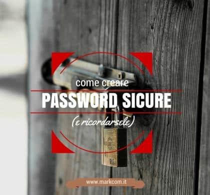 Come creare e ricordare password sicure