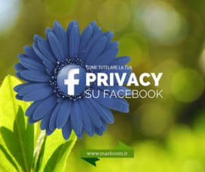 Come proteggere la tua privacy su Facebook