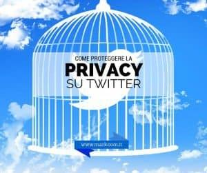 Come proteggere la tua privacy su Twitter