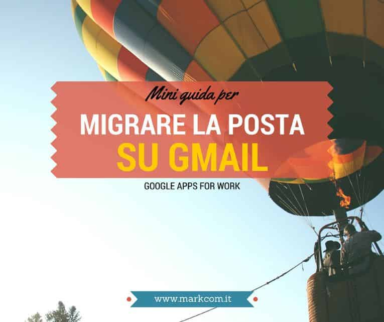 Come migrare la posta aziendale su Gmail [Mini Guida]