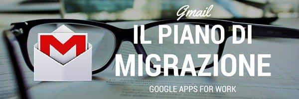 Il piano di migrazione della posta aziendale su Gmail