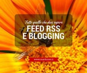 Feed Rss e blogging: tutto quello che devi sapere