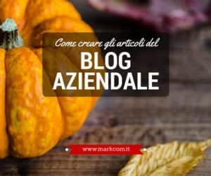 Come scrivere gli articoli di un blog aziendale