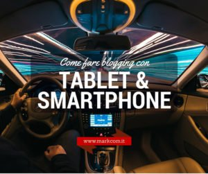 Fare blogging con tablet e smartphone: i consigli per un blogger sempre in viaggio