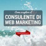 Come scegliere un consulente di web marketing per le piccole e medie imprese