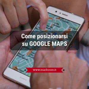 Come posizionarsi su Google Maps: guida per essere presente nelle ricerche local